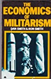 The Economics of Militarism (Militarism, State & Society) (0861043707) by Smith, Dan