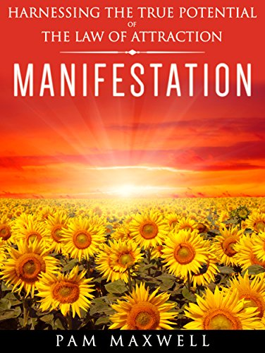 Manifestation: Harnessing The True Potential Of The Law Of Attraction (Manifestation Techniques, Law of Attraction, Manifesting, Affirmations, Motivational ... Success Motivation Principles Books) PDF