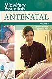 Midwifery Essentials: Antenatal: Volume 2