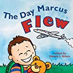 The Day Marcus Flew | Dianna L. Brisco
