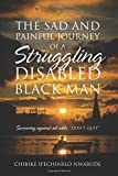 img - for The Sad and Painful Journey of a Struggling Disabled Black Man: Surviving Against All Odds.