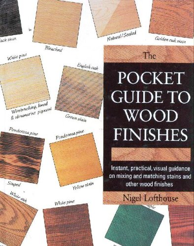 the-pocket-guide-to-wood-finishes-instant-practical-visual-guidance-on-mixing-and-matching-stains-an