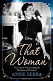 img - for That Woman: The Life of Wallis Simpson, Duchess of Windsor 1st (first) by Sebba, Anne (2012) Hardcover book / textbook / text book