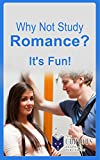 img - for Why not Study Romance?: It's Fun! (A Decision-Making Guide to a College Major, Research & Scholarships, and Career Pathways for College Students and Parents) book / textbook / text book