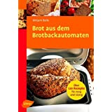 Brot aus dem Brotbackautomaten: ber 120 Rezepte fr 750 g und 1000 gvon &#34;Mirjam Beile&#34;