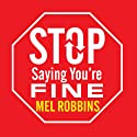 Stop Saying You're Fine: Discover a More Powerful You (       UNABRIDGED) by Mel Robbins Narrated by Joyce Bean