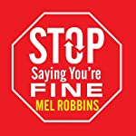 Stop Saying You're Fine: Discover a More Powerful You Audiobook by Mel Robbins Narrated by Joyce Bean