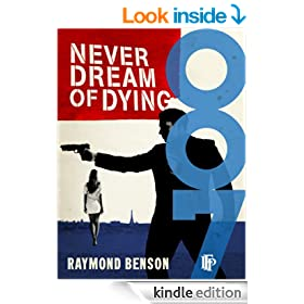 Never Dream Of Dying (Raymond Benson's Bond series Book 5)