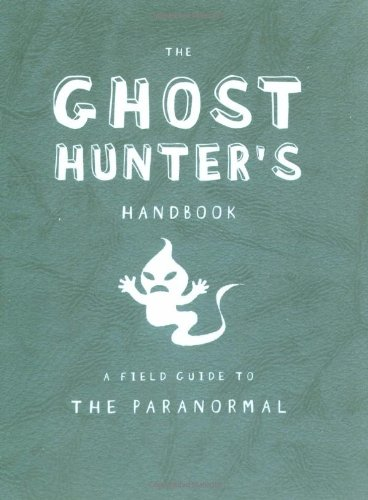 The Ghost Hunter's Handbook: A Field Guide to the Paranormal