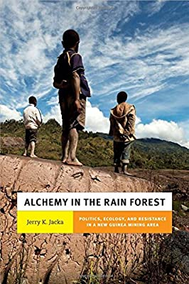Alchemy in the Rain Forest: Politics, Ecology, and Resilience in a New Guinea Mining Area (New Ecologies for the Twenty-First Century)
