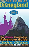 Things To Do At Disneyland 2014: The Ultimate Unauthorized Adventure Guide (Things To Do In 2014 Book Series) (Volume 1)
