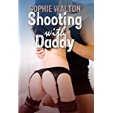 Shooting with Daddy (Taboo sex and pseudo-incest) (Step Daddy)by Sophie Walton