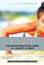 TABATA TRAINING: COME ESSERE IN FORMA CON SOLO 4 MINUTI DI ALLENAMENTO AL GIORNO! (TABATA, TABATA TRAINING) (ITALIAN EDITION)