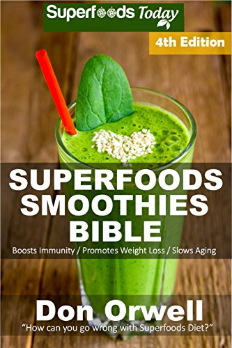 Superfoods Smoothies Bible: Over 180 Quick & Easy Gluten Free Low Cholesterol Whole Foods Blender Recipes full of Antioxidants & Phytochemicals (Natural Weight Loss Transformation Book 163) by Don Orwell