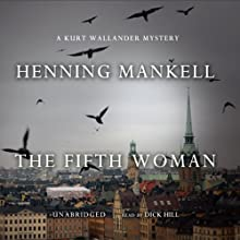 The Fifth Woman: A Kurt Wallander Mystery | Livre audio Auteur(s) : Henning Mankell Narrateur(s) : Dick Hill