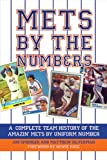 Mets by the Numbers: A Complete Team History of the Amazin' Mets by Uniform Numbers