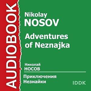 Adventures of Neznajka [Russian Edition] (       UNABRIDGED) by Nikolay Nosov Narrated by Irina Mazing, Svetlana Shepovalova, Vera Balde, Alla Yantz, Alla Kostyukova, Eva Sinelnikova, Olga Tarasova