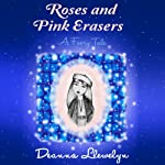 Roses and Pink Erasers: A Faery Tale | Deanna Llewelyn