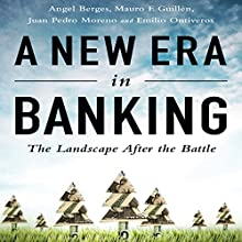 A New Era in Banking: The Landscape After the Battle (       UNABRIDGED) by Angel Berges, Mauro F. Guillén, Juan Pedro Moreno, Emilio Ontiveros Narrated by Erik Synnestvedt