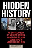Hidden History: An Exposé of Modern Crimes, Conspiracies, and Cover-Ups in American Politics