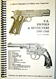 U. S PISTOLS & REVOLVERS 1909-1945 (Collector's field guide to U.S. Military Arms, Volume 4)