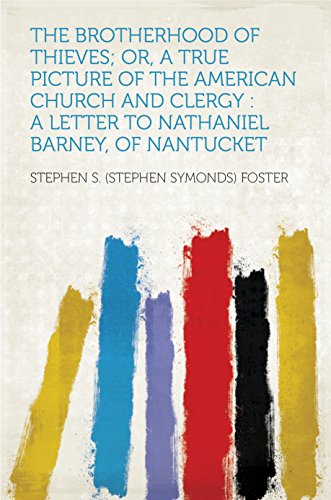 The Brotherhood Of Thieves; Or, A True Picture Of The American Church And Clergy : A Letter To Nathaniel Barney, Of Nantucket