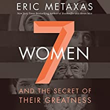 Seven Women: And the Secret of Their Greatness Audiobook by Eric Metaxas Narrated by Tom Parks