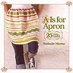 A Is for Apron: 25 Fresh & Flirty Des...