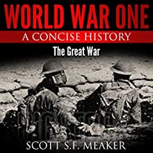 World War One: A Concise History: The Great War (       UNABRIDGED) by Scott S. F. Meaker Narrated by Glenn Koster, Jr.