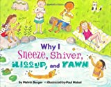 Why I Sneeze, Shiver, Hiccup, & Yawn (Let's-Read-and-Find-Out Science 2) (006028143X) by Melvin Berger