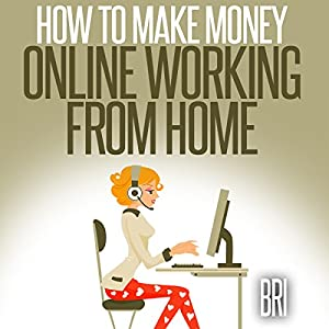 How to Make Money Online Working from Home Audiobook