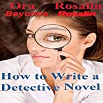How to Write a Detective Novel | Ora Rosalin,Beyonce Rosalin