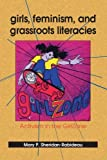 img - for Girls, Feminism, and Grassroots Literacies: Activism in the GirlZone (SUNY series in Feminist Criticism and Theory) book / textbook / text book