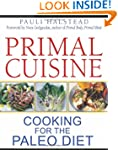 Primal Cuisine: Cooking for the Paleo...
