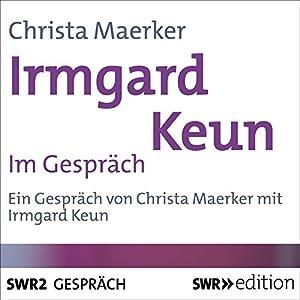 Irmgard Keun im Gespräch Hörbuch