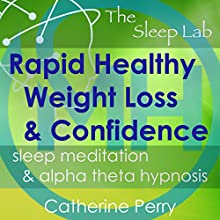 Rapid Healthy Weight Loss & Confidence: Sleep Meditation & Alpha Theta Hypnosis with The Sleep Lab Discours Auteur(s) : Joel Thielke, Catherine Perry Narrateur(s) : Catherine Perry
