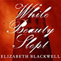While Beauty Slept (       UNABRIDGED) by Elizabeth Blackwell Narrated by Wanda McCaddon