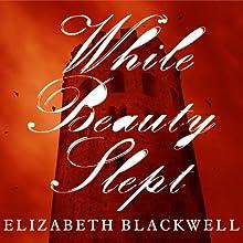 While Beauty Slept (       UNABRIDGED) by Elizabeth Blackwell Narrated by Wanda McCaddon