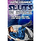Sluts In Space (Alien Sci-Fi Erotica)by Katie Cramer