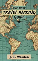 The Best Travel Hacking Guide: Find out how your credit cards can get you the best flights and hotel rooms for free!