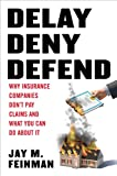 img - for Delay, Deny, Defend: Why Insurance Companies Don't Pay Claim and What You Can Do About It book / textbook / text book