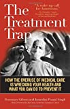 img - for The Treatment Trap: How the Overuse of Medical Care Is Wrecking Your Health and What You Can Do to Prevent It book / textbook / text book