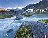 Faszination Bergwasser - Die schönsten Wasserlandschaften der Schweiz