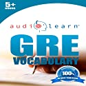 GRE Vocabulary AudioLearn: AudioLearn Test Prep Series: A Complete Review of the 500 Most Commonly Tested GRE Vocabulary Words! (       UNABRIDGED) by  AudioLearn English Team Narrated by  AudioLearn Voice Over Team