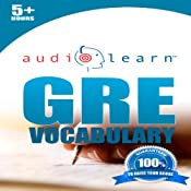 GRE Vocabulary AudioLearn: AudioLearn Test Prep Series: A Complete Review of the 500 Most Commonly Tested GRE Vocabulary Words! | [AudioLearn English Team]