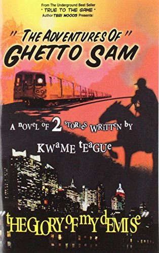 The Adventures of Ghetto Sam and the Glory of My Demise: 2 Short Stories in One Novel