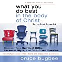 What You Do Best in the Body of Christ: Discover Your Spiritual Gifts, Personal Style, and God-Given Passion (       UNABRIDGED) by Bruce L. Bugbee Narrated by Joe Loesch
