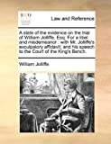 img - for A state of the evidence on the trial of William Jolliffe, Esq. For a libel and misdemeanor: with Mr. Jolliffe's exculpatory affidavit; and his speech to the Court of the King's Bench. book / textbook / text book