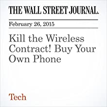 Kill the Wireless Contract! Buy Your Own Phone (       UNABRIDGED) by Joanna Stern Narrated by Ken Borgers