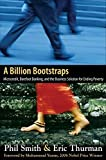 img - for A Billion Bootstraps: Microcredit, Barefoot Banking, and The Business Solution for Ending Poverty by Smith, Philip, Thurman, Eric 1st edition (2007) Hardcover book / textbook / text book